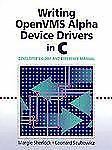 Writing Open VMS Alpha Device Drivers in C : Developer's Guide and Reference...