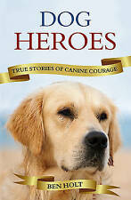 Dog Heroes: True Stories of Canine Courage by Ben Holt (Paperback, 2009)