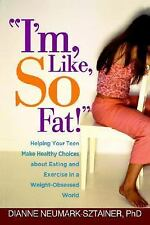 """""""I'm, Like, SO Fat!"""": Helping Your Teen Make Healthy Choices about Eating and Ex"""