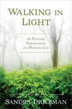 Walking in Light : The Everyday Empowerment of a Shamanic Life by Sandra...