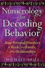 Numerology for Decoding Behavior: Your Personal Numbers at Work, with Family, an