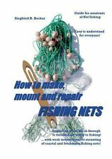 How to Make, Mount and Repair Fishing Nets by Siegfried R. Becker (2013,...