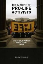 The Making of Pro-life Activists: How Social Movement Mobilization Works (Mora..