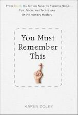 You Must Remember This: Easy Tricks & Proven Tips to Never Forget Anything, Ever