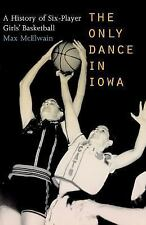 The Only Dance in Iowa: A History of Six-Player Girls' Basketball-ExLibrary