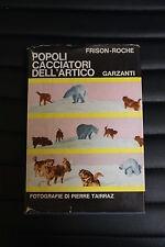 Popoli cacciatori dell'Artico - Frison - Roche - Prima edizione Garzanti 1968