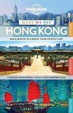 Travel Guide: Lonely Planet Make My Day Hong Kong by Lonely Planet Publications