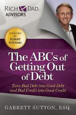 ABCs of Getting Out of Debt : Turn Bad Debt into Good Debt and Bad Credit...