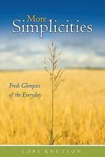 More Simplicities : Fresh Glimpses of the Everyday by Lori Knutson (2014,...