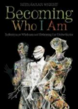 Becoming Who I Am : Reflections on Wholeness and Embracing Our Divine Stories...