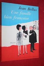UNE FAMILLE BIEN FRANCAISE par JEAN BELLUS  éd  FAYARD  1966