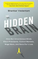 The Hidden Brain : How Our Unconscious Minds Elect Presidents, Control Markets,…