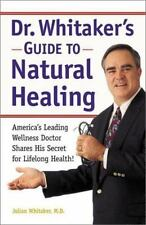 Dr. Whitaker's Guide to Natural Healing : America's Leading Wellness Doctor Sha