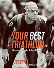 Your Best Triathlon : Advanced Training for Serious Athletes by Joe Friel...