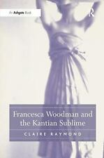 NEW - Francesca Woodman and the Kantian Sublime by Raymond, Claire