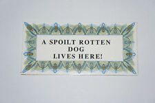PET SIGNS - A SPOILT ROTTEN DOG LIVES HERE