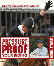 Pressure Proof Your Riding: Mental Training Techniques to Gain Confidence and Ge