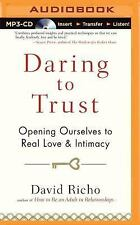 Daring to Trust : Opening Ourselves to Real Love and Intimacy by David Richo...