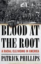 Blood at the Root: A Racial Cleansing in America by Patrick Phillips (HARDCOVER)
