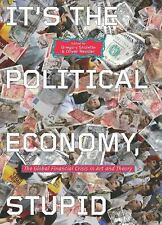 It's the Political Economy, Stupid: The Global Financial Crisis in Art and Theor