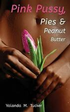 Pink Pussy, Pies and Peanut Butter by Yolanda M. Tucker (2015, Paperback)