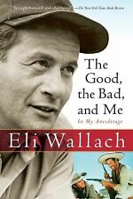 The Good, the Bad, and Me : In My Anecdotage by Eli Wallach (2006, Paperback)