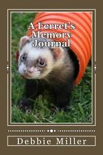 A Ferret's Memory Journal : A Ferret Journal for You to Record Your Ferret's...
