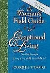 The Woman's Field Guide to Exceptional Living: Practical Steps for Liv-ExLibrary