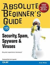 Absolute Beginner's Guide to Security, Spam, Spyware & Viruses