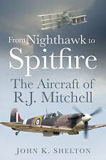 From Nighthawk to Spitfire: The Aircraft of R.J. Mitchell by John Shelton...
