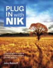 Plug in with Nik : A Photographer's Guide to Creating Dynamic Images with Nik...