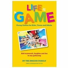 Life Is a Game : Group Games for Kids, Teens, and Adults by The Family (2013,...