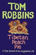 Tibetan Peach Pie : A True Account of an Imaginative Life by Tom Robbins...