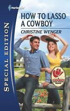 How to Lasso a Cowboy (Harlequin Special Edition), Wenger, Christine