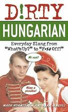 Dirty Everyday Slang: Dirty Hungarian : Everyday Slang from What's up? to...