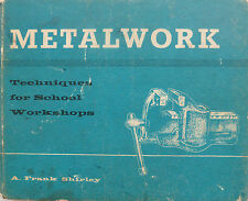 METALWORK techniques for schools A.FRANK SHIRLEY1st edn 1964
