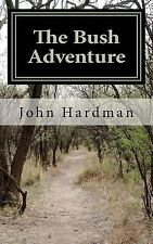 The Bush Adventure by John Hardman (2011, Paperback)