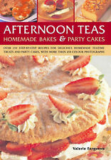 Afternoon Teas, Homemade Bakes And Party Cakes: Over 150 recipes for delicious h