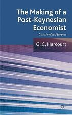 The Making of a Post-Keynesian Economist : Cambridge Harvest by G. C....