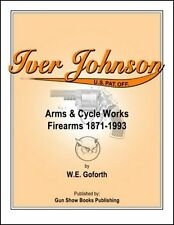 "Iver Johnson Arms & Cycle Works Firearms 1871-1993   (W.E. ""Bill"" Goforth)"