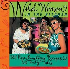 Wild Women in the Kitchen: 101 Rambunctious Recipes & 99 Tasty Tales by Nicole A