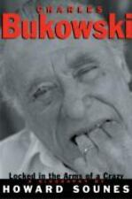 Charles Bukowski: Locked in the Arms of a Crazy Life