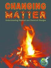 Changing Matter: Understanding Physical and Chemical Changes (My Science Library