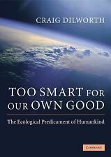 Too Smart for Our Own Good : The Ecological Predicament of Humankind by Craig...