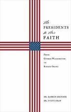 The Presidents and Their Faith : From George Washington to Barack Obama by...