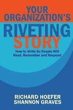 Your Organization's Riveting Story: : How to Write So People Will Read,...