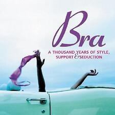 NEW - Bra: A Thousand Years of Style, Support and Seduction