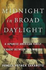 Midnight in Broad Daylight : A Japanese American Family Caught Between Two...