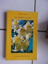Pierre PERRIN Le temps gagné ( éditions La Bartavelle 1988) poèmes et courts tex