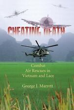 Cheating Death: Combat Air Rescues in Vietnam and Laos .. George J. Marrett